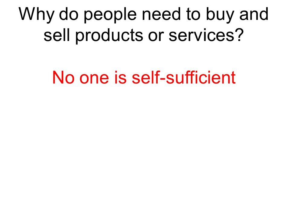 Why do people need to buy and sell products or services