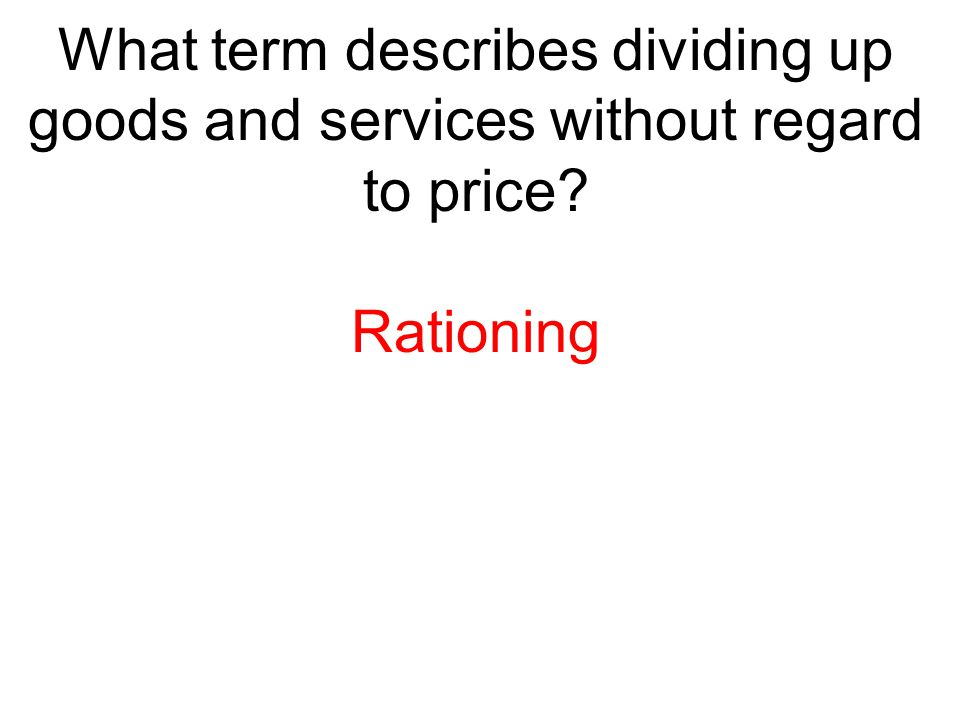 What term describes dividing up goods and services without regard to price