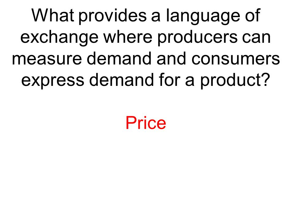 What provides a language of exchange where producers can measure demand and consumers express demand for a product