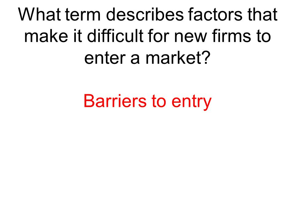 What term describes factors that make it difficult for new firms to enter a market