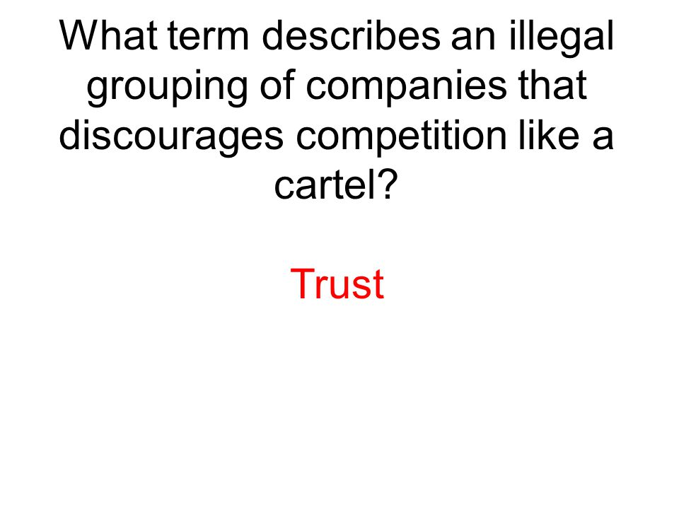 What term describes an illegal grouping of companies that discourages competition like a cartel