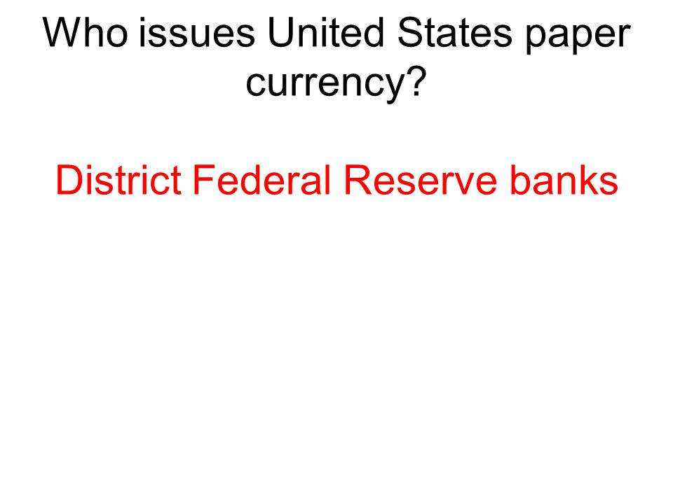 Who issues United States paper currency