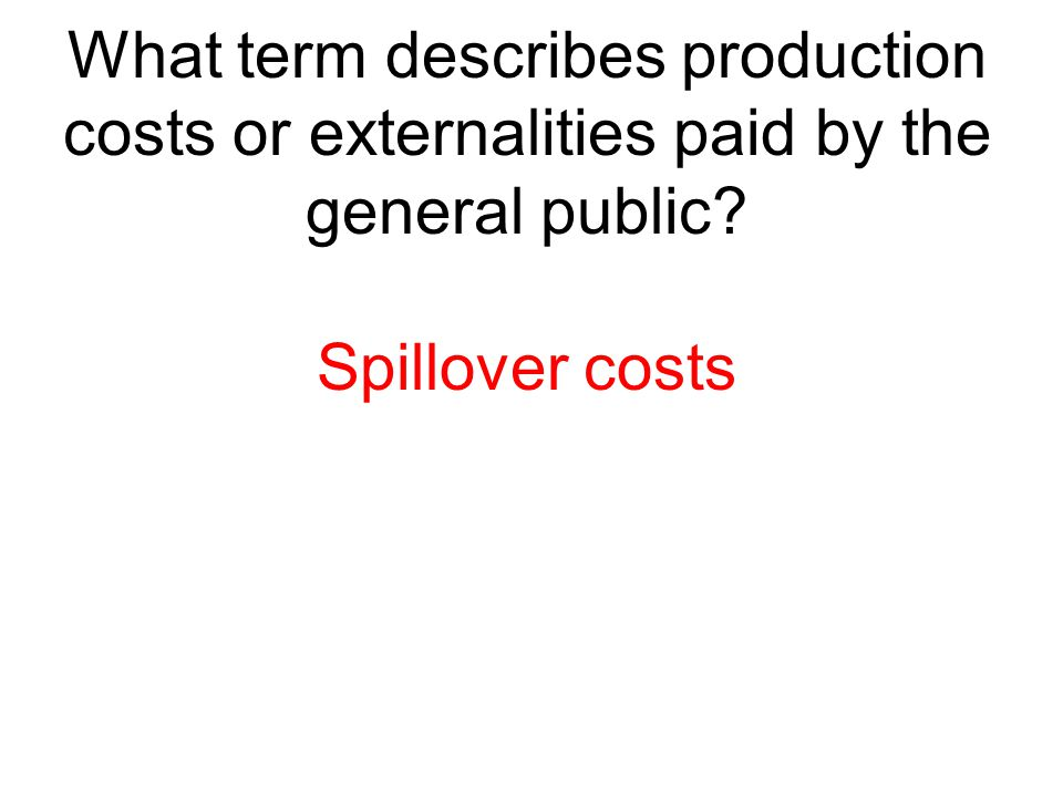 What term describes production costs or externalities paid by the general public