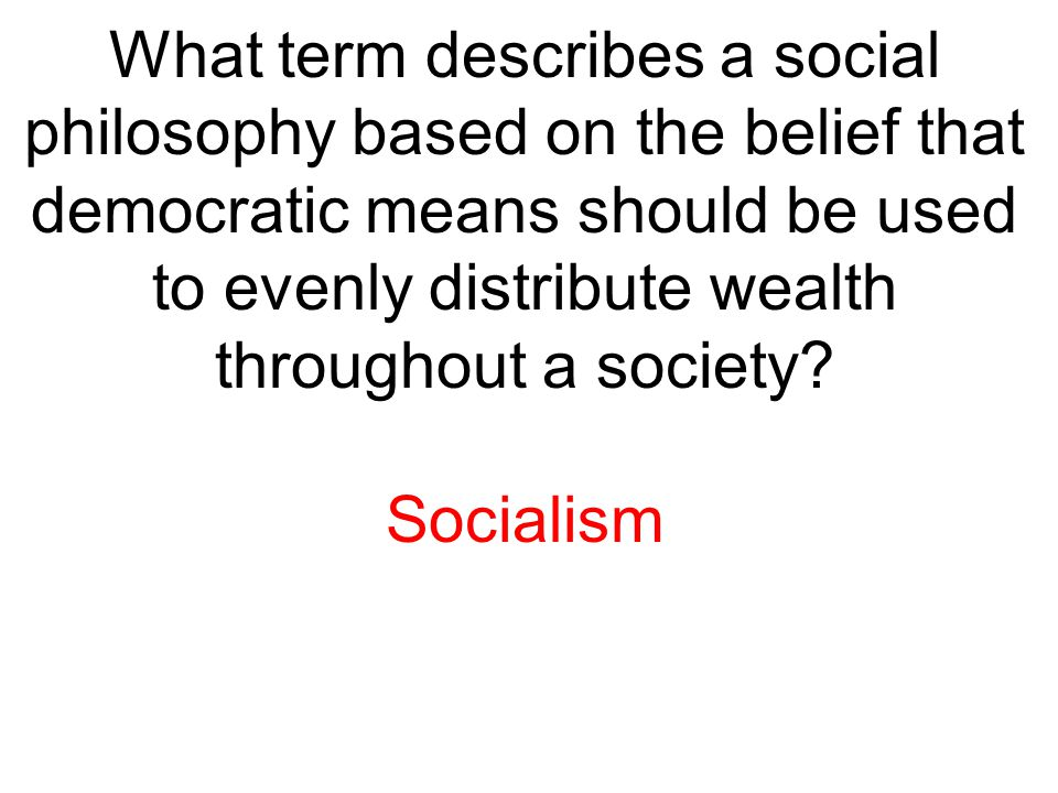 What term describes a social philosophy based on the belief that democratic means should be used to evenly distribute wealth throughout a society