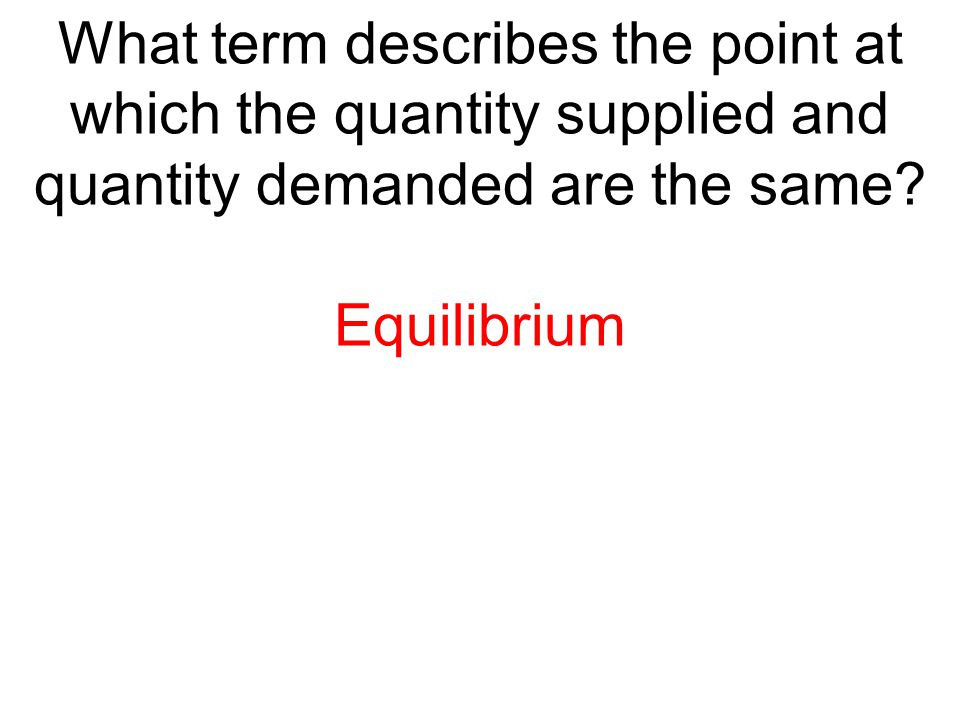What term describes the point at which the quantity supplied and quantity demanded are the same