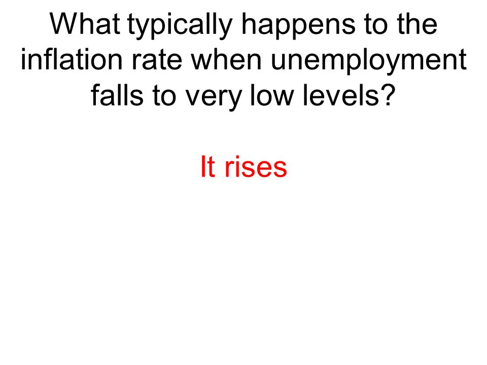 What typically happens to the inflation rate when unemployment falls to very low levels