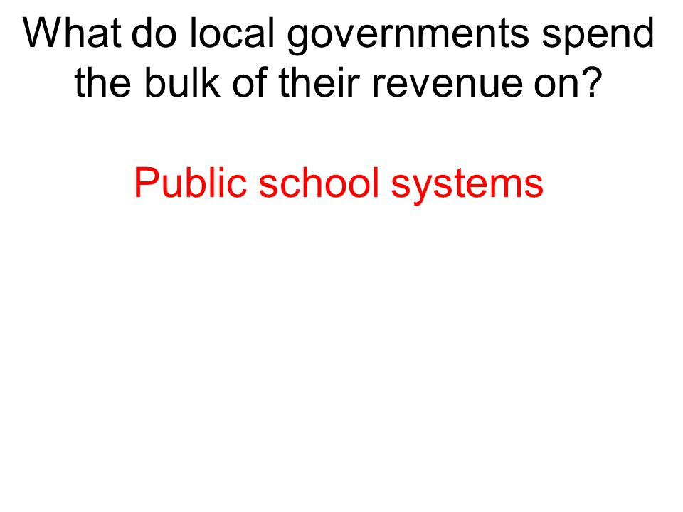 What do local governments spend the bulk of their revenue on