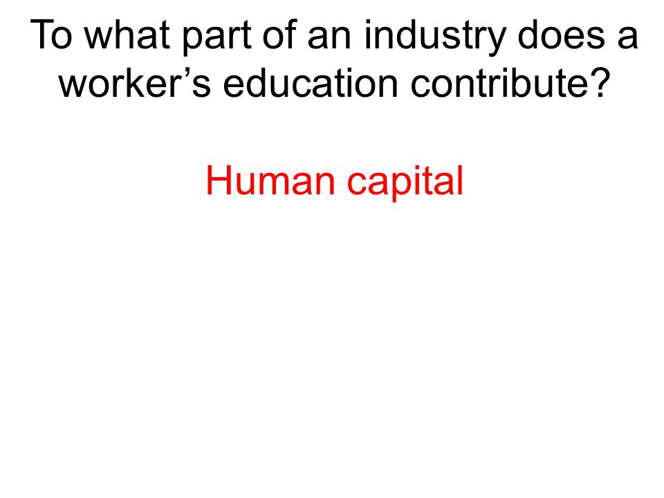 To what part of an industry does a worker's education contribute