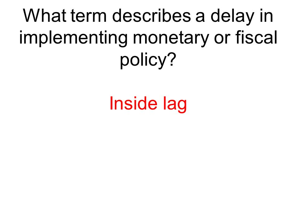 What term describes a delay in implementing monetary or fiscal policy