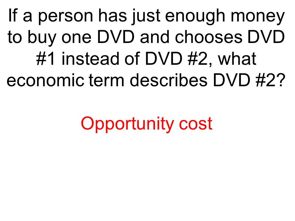 If a person has just enough money to buy one DVD and chooses DVD #1 instead of DVD #2, what economic term describes DVD #2