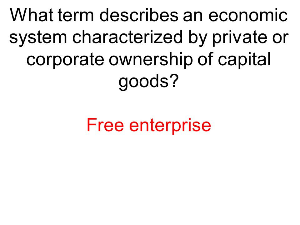 What term describes an economic system characterized by private or corporate ownership of capital goods