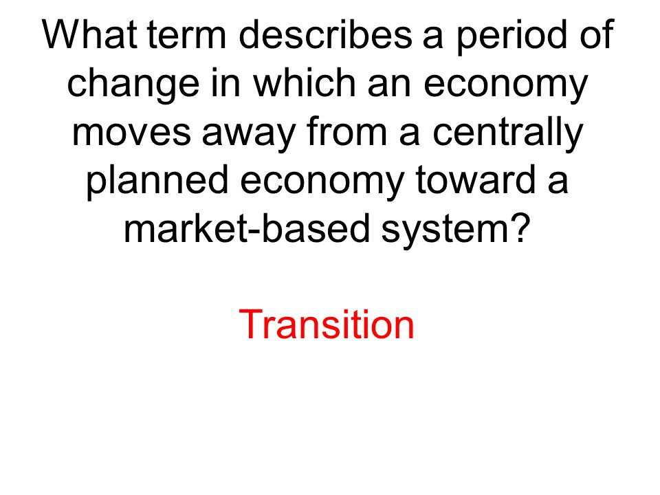 What term describes a period of change in which an economy moves away from a centrally planned economy toward a market-based system