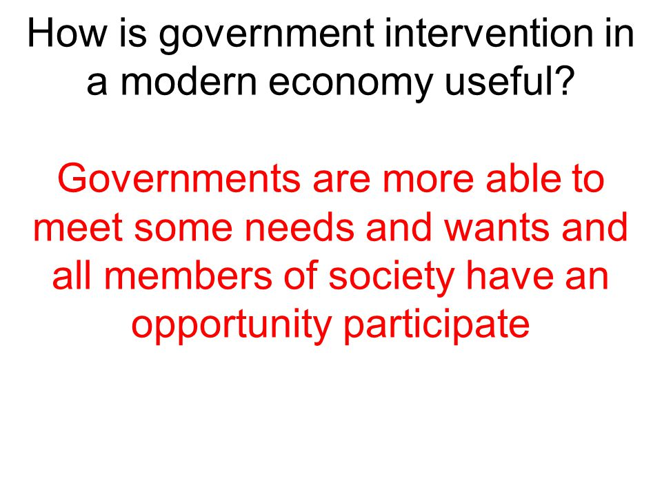 How is government intervention in a modern economy useful