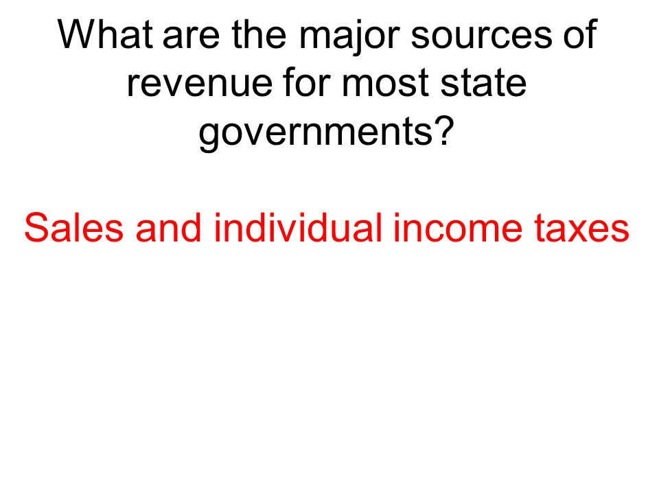 What are the major sources of revenue for most state governments