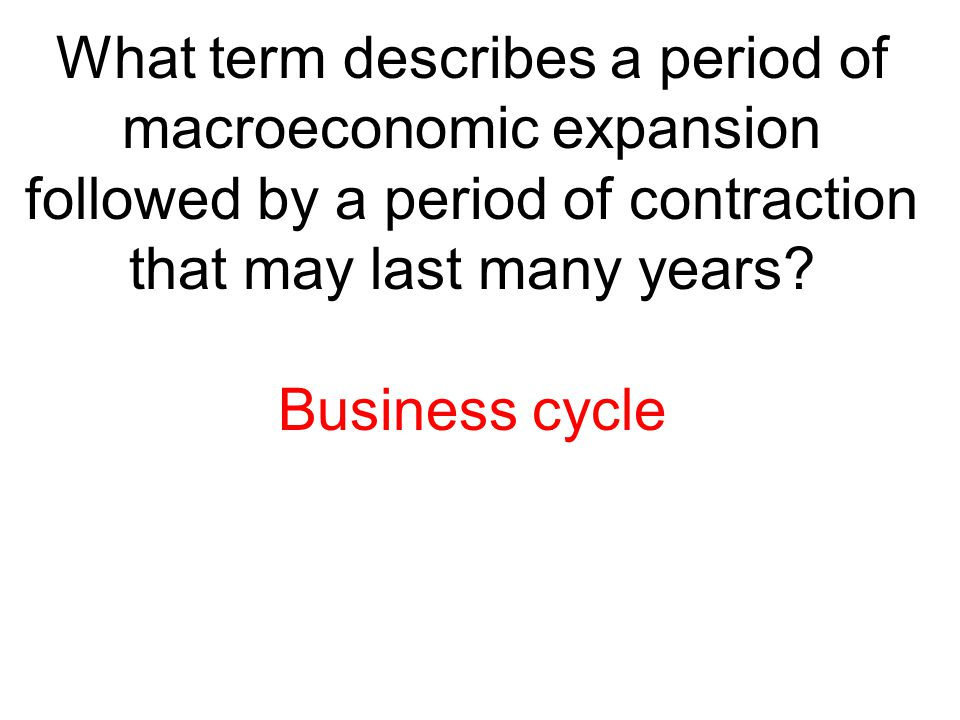 What term describes a period of macroeconomic expansion followed by a period of contraction that may last many years