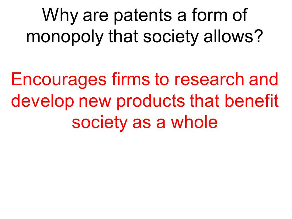 Why are patents a form of monopoly that society allows
