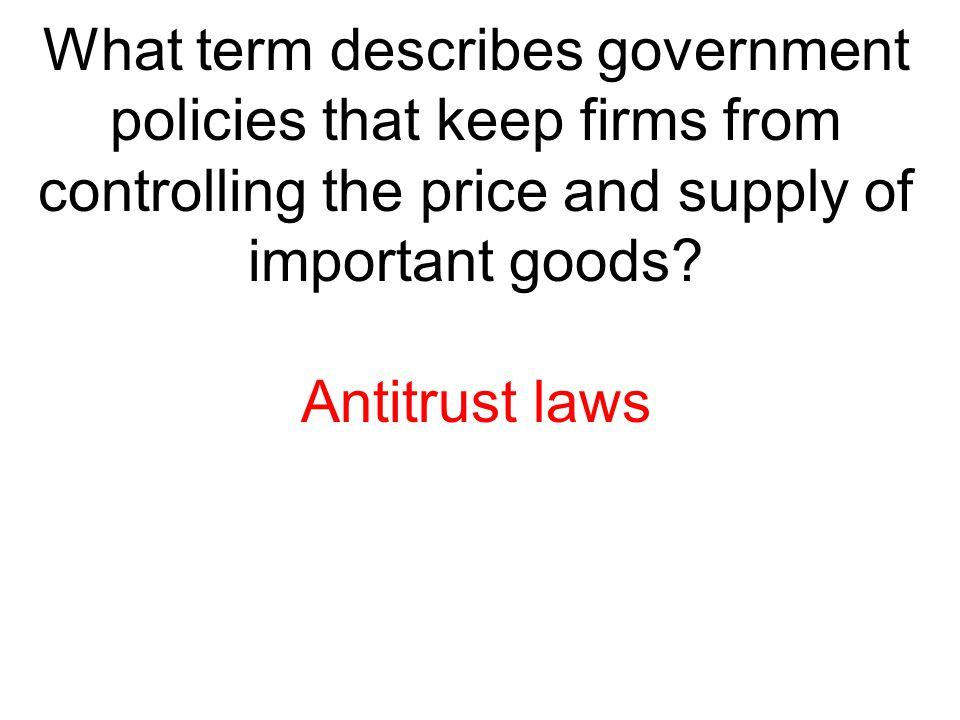 What term describes government policies that keep firms from controlling the price and supply of important goods