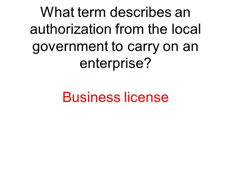 What term describes an authorization from the local government to carry on an enterprise
