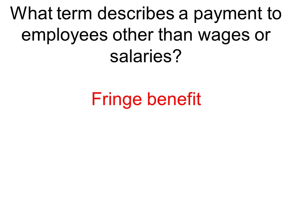 What term describes a payment to employees other than wages or salaries