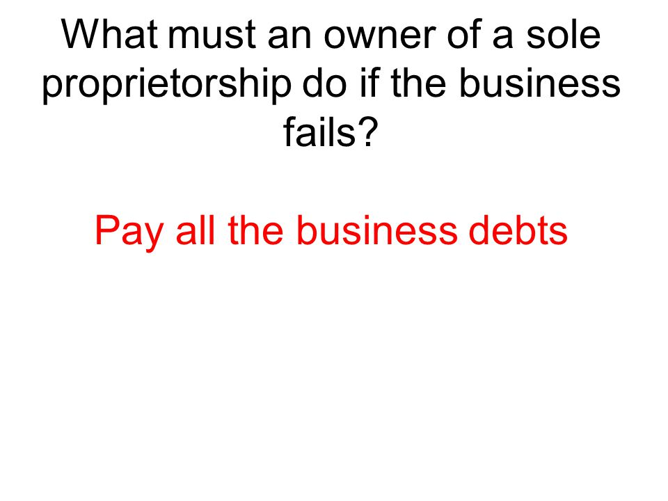 What must an owner of a sole proprietorship do if the business fails