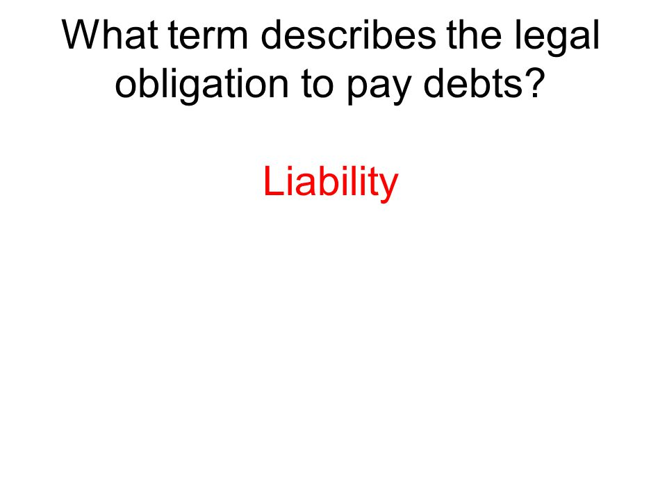 What term describes the legal obligation to pay debts