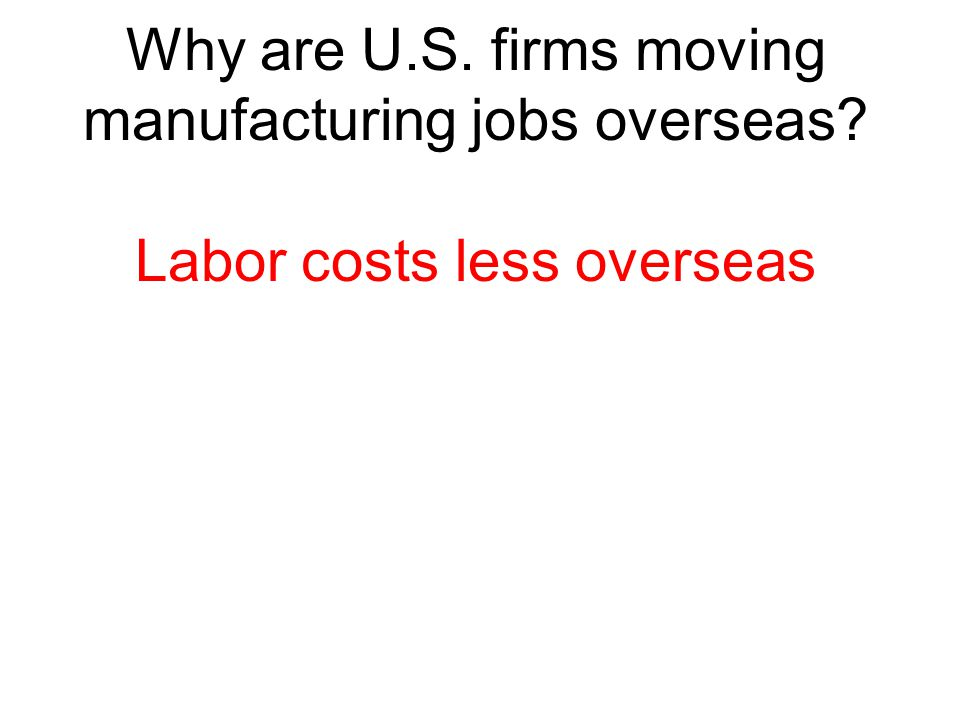 Why are U.S. firms moving manufacturing jobs overseas