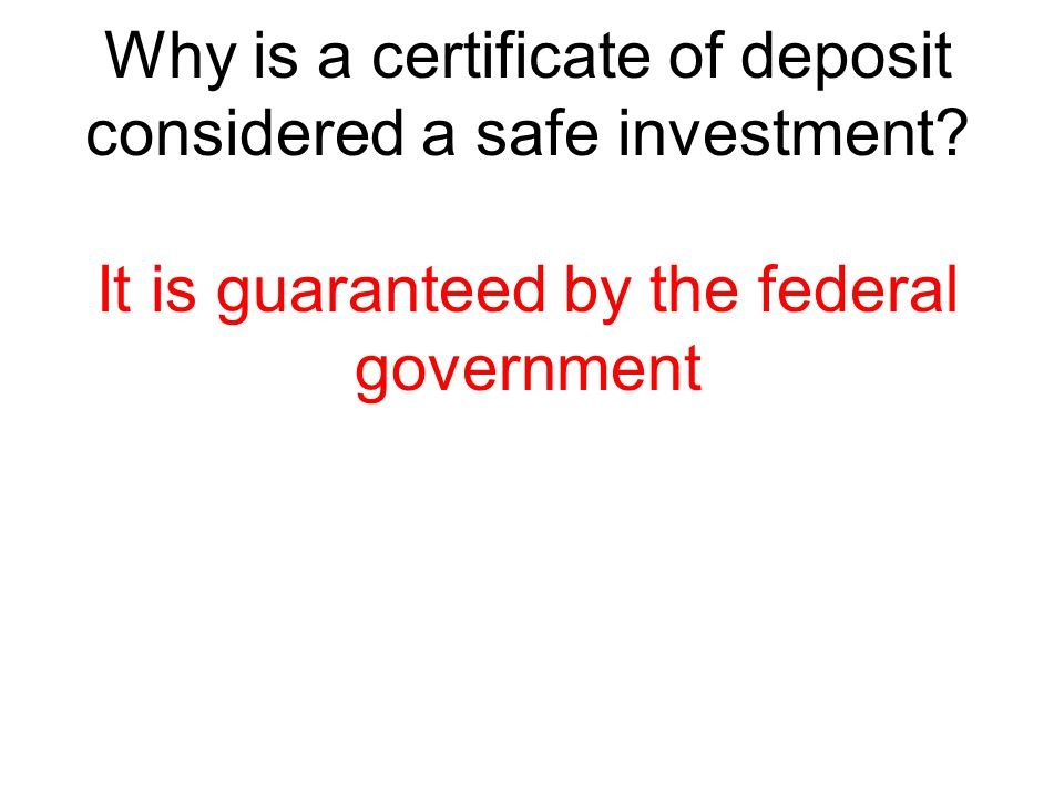 Why is a certificate of deposit considered a safe investment
