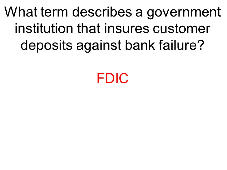What term describes a government institution that insures customer deposits against bank failure