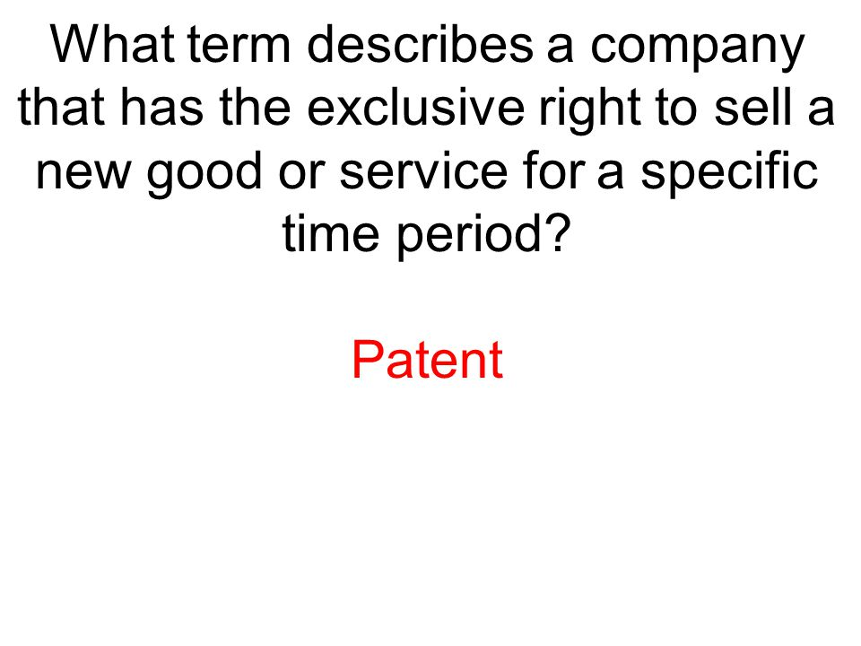 What term describes a company that has the exclusive right to sell a new good or service for a specific time period
