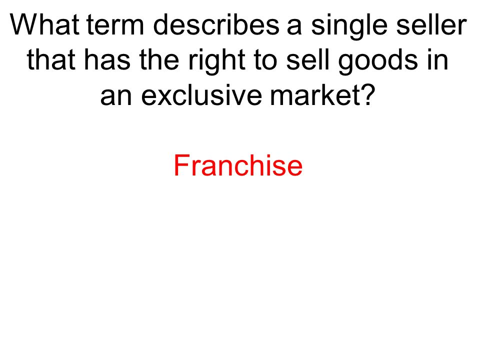 What term describes a single seller that has the right to sell goods in an exclusive market