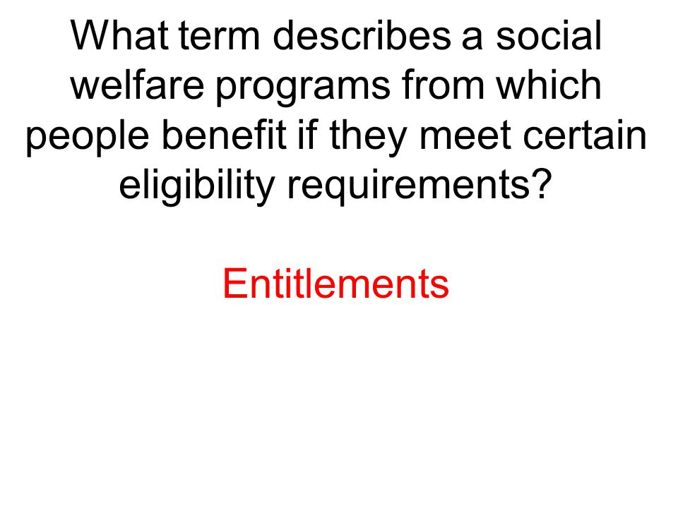 What term describes a social welfare programs from which people benefit if they meet certain eligibility requirements
