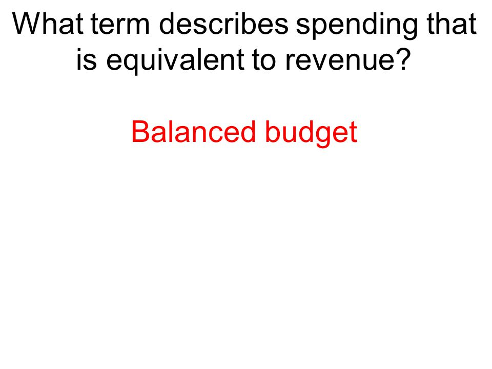 What term describes spending that is equivalent to revenue