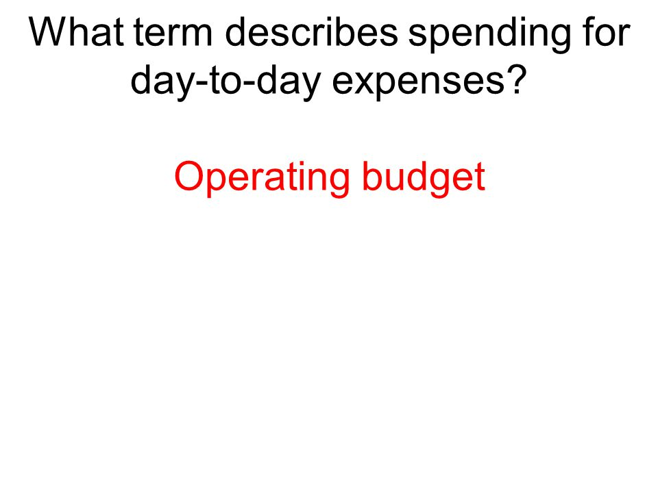 What term describes spending for day-to-day expenses
