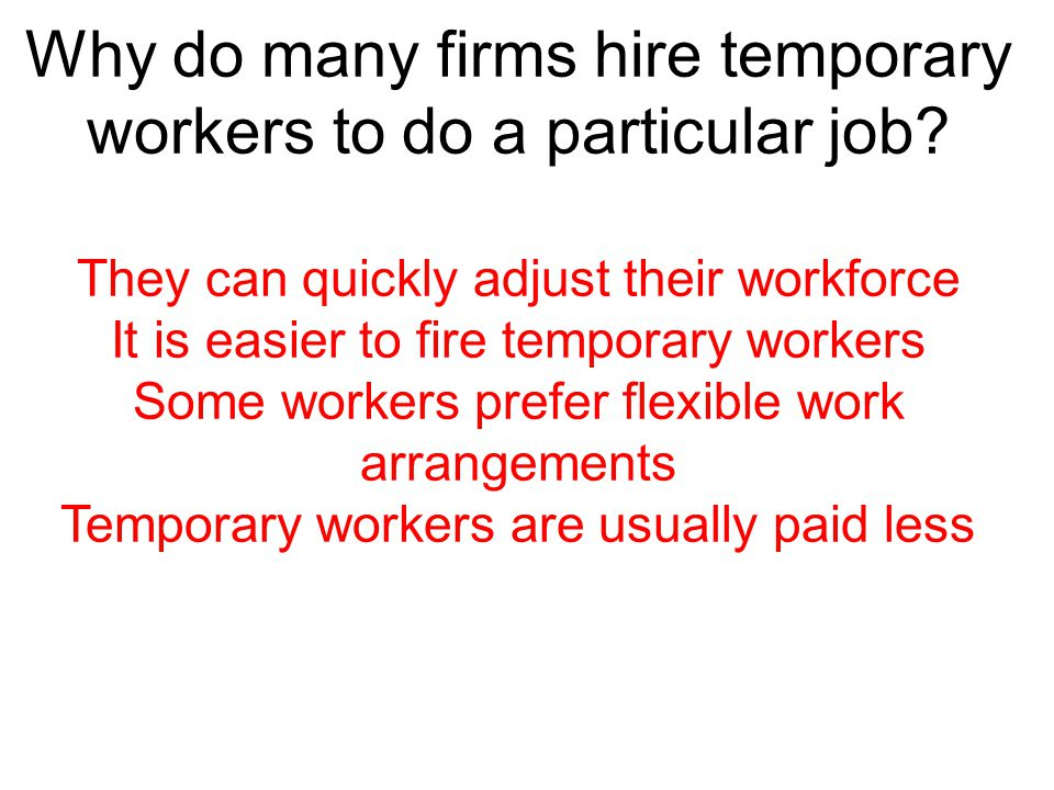 Why do many firms hire temporary workers to do a particular job