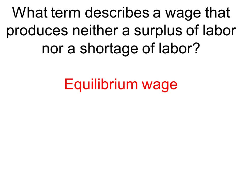 What term describes a wage that produces neither a surplus of labor nor a shortage of labor