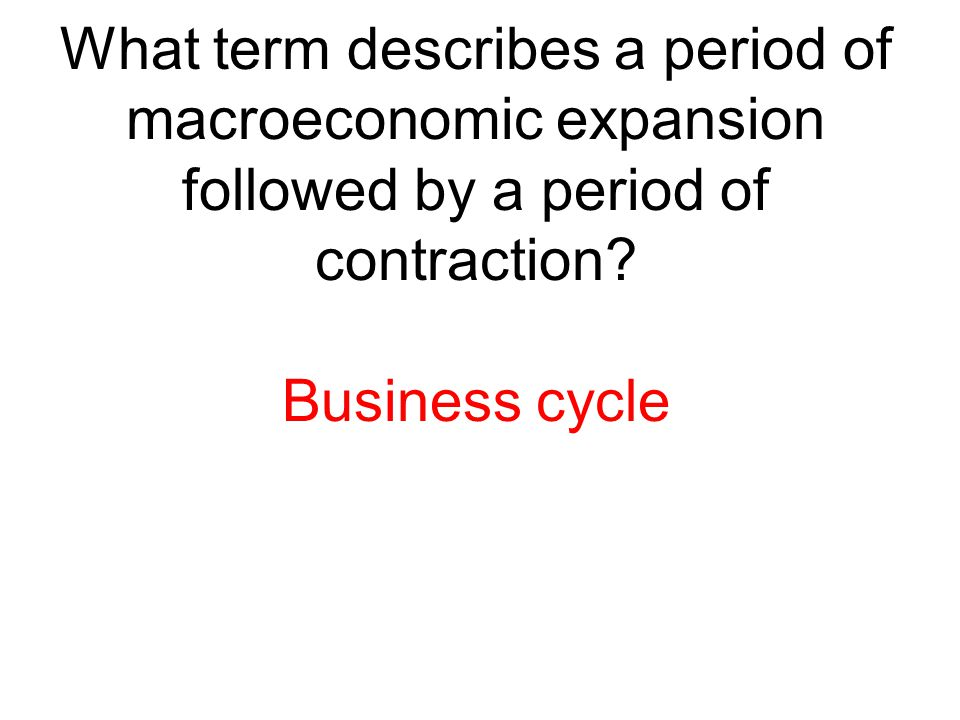 What term describes a period of macroeconomic expansion followed by a period of contraction