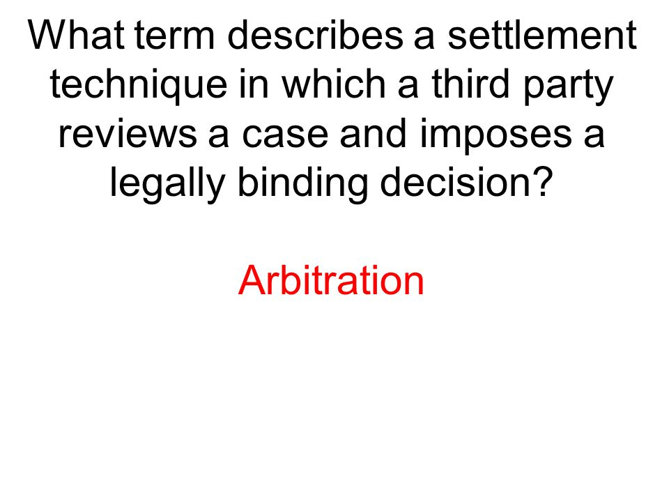What term describes a settlement technique in which a third party reviews a case and imposes a legally binding decision