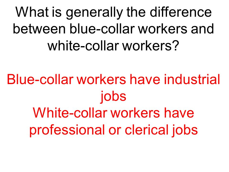 Blue-collar workers have industrial jobs