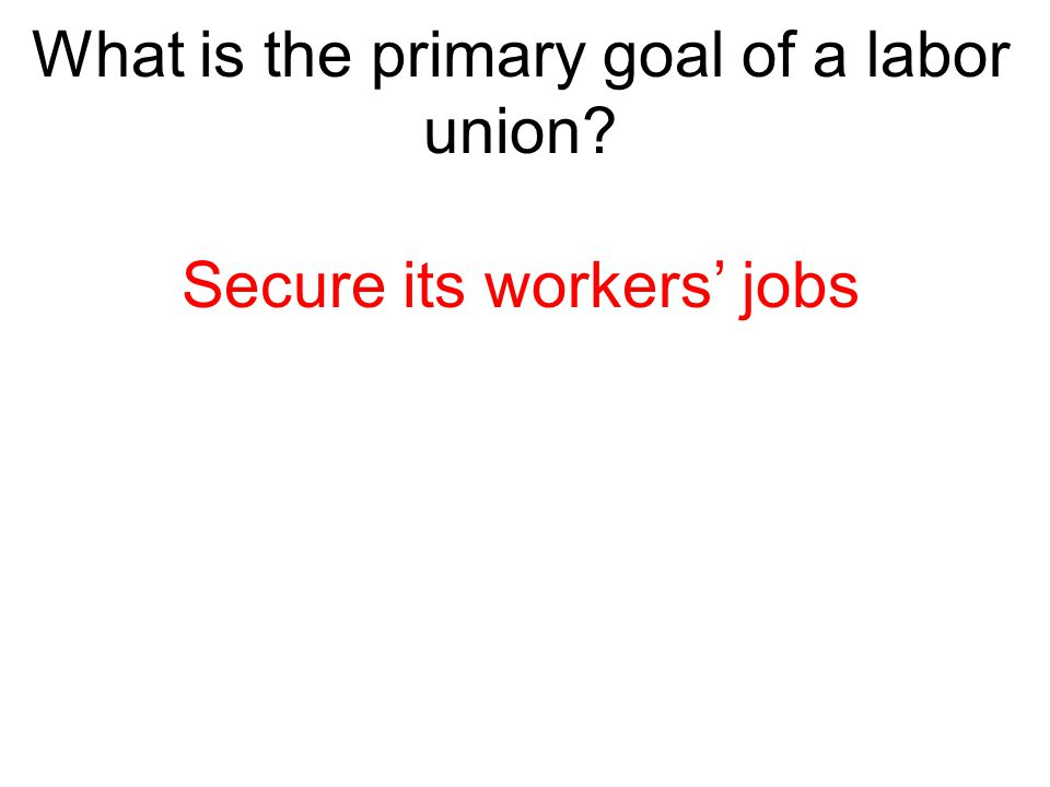 What is the primary goal of a labor union