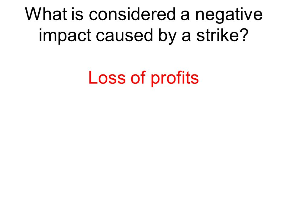 What is considered a negative impact caused by a strike