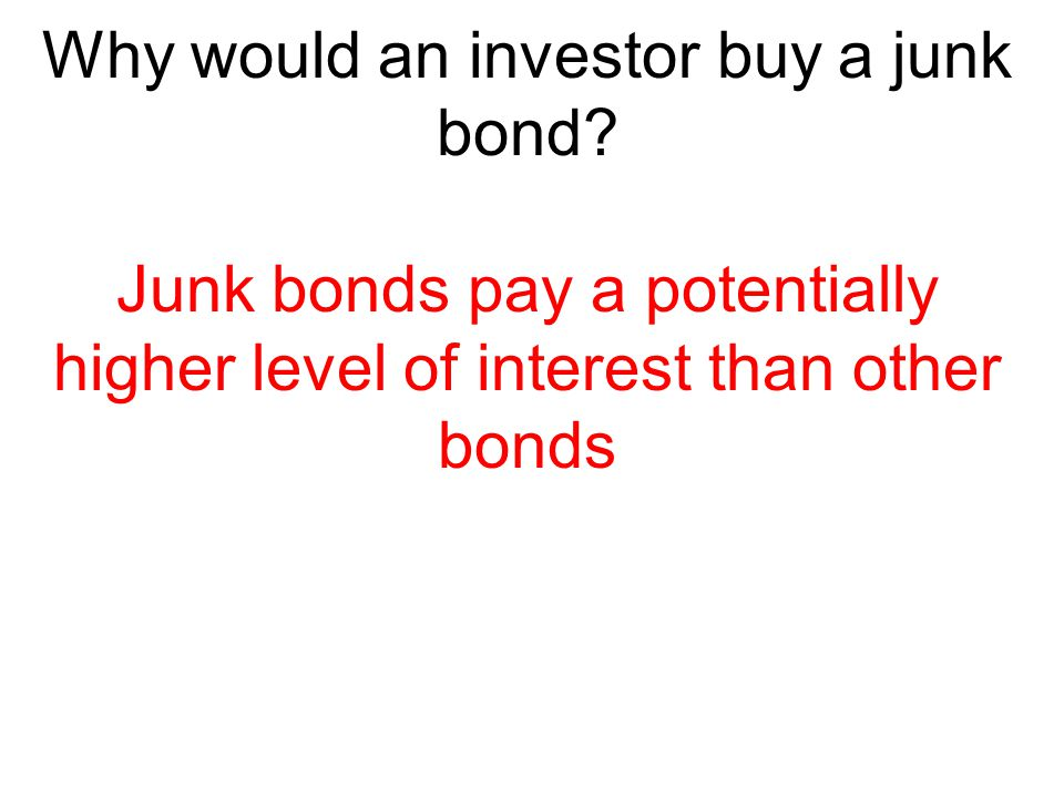 Why would an investor buy a junk bond