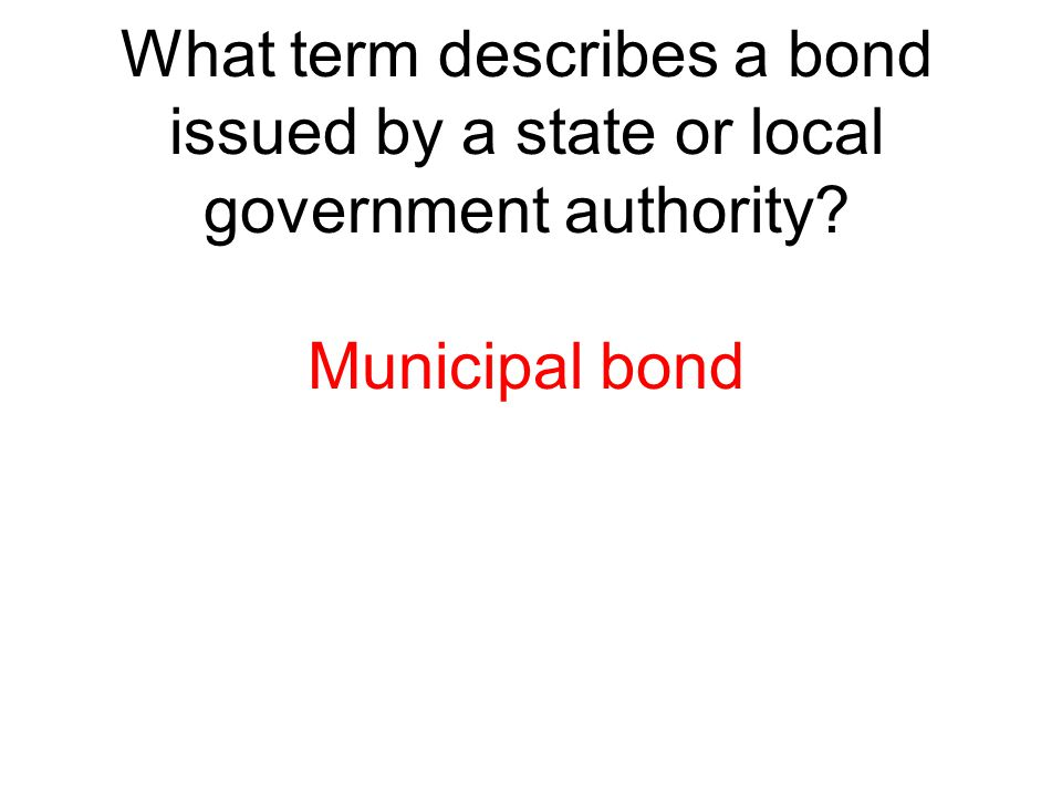 What term describes a bond issued by a state or local government authority