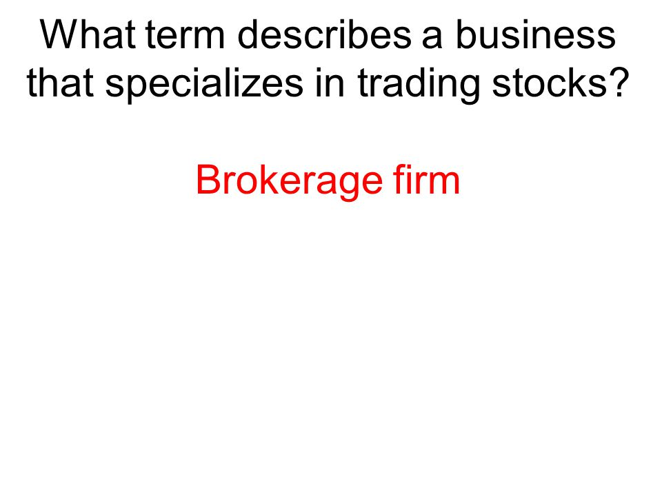 What term describes a business that specializes in trading stocks