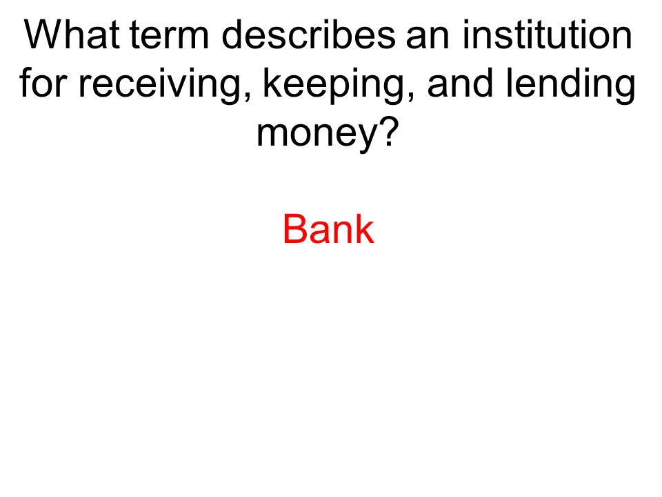What term describes an institution for receiving, keeping, and lending money