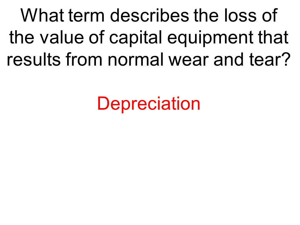 What term describes the loss of the value of capital equipment that results from normal wear and tear