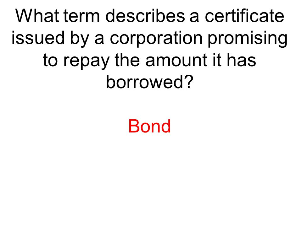 What term describes a certificate issued by a corporation promising to repay the amount it has borrowed