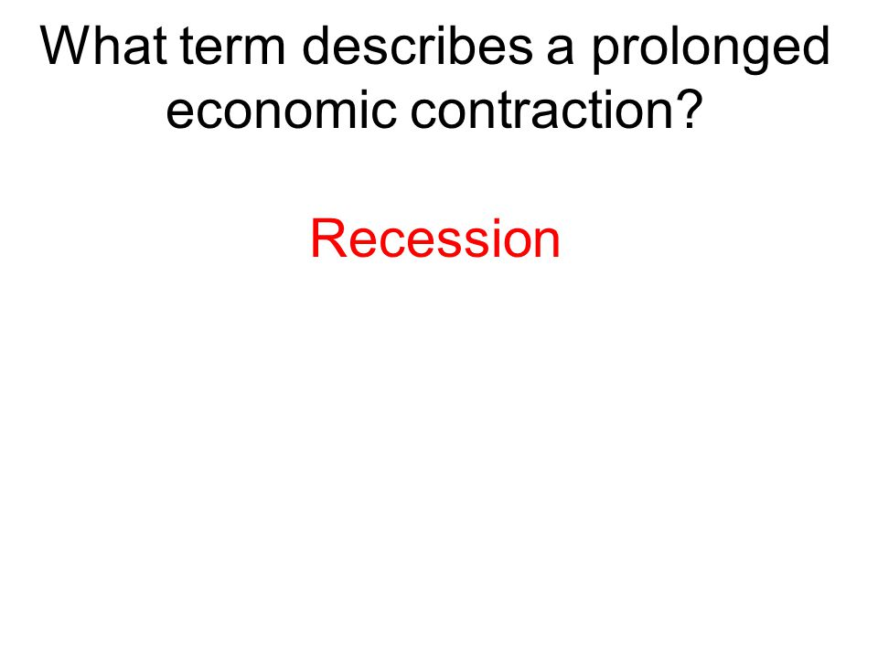 What term describes a prolonged economic contraction