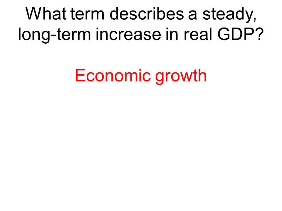 What term describes a steady, long-term increase in real GDP