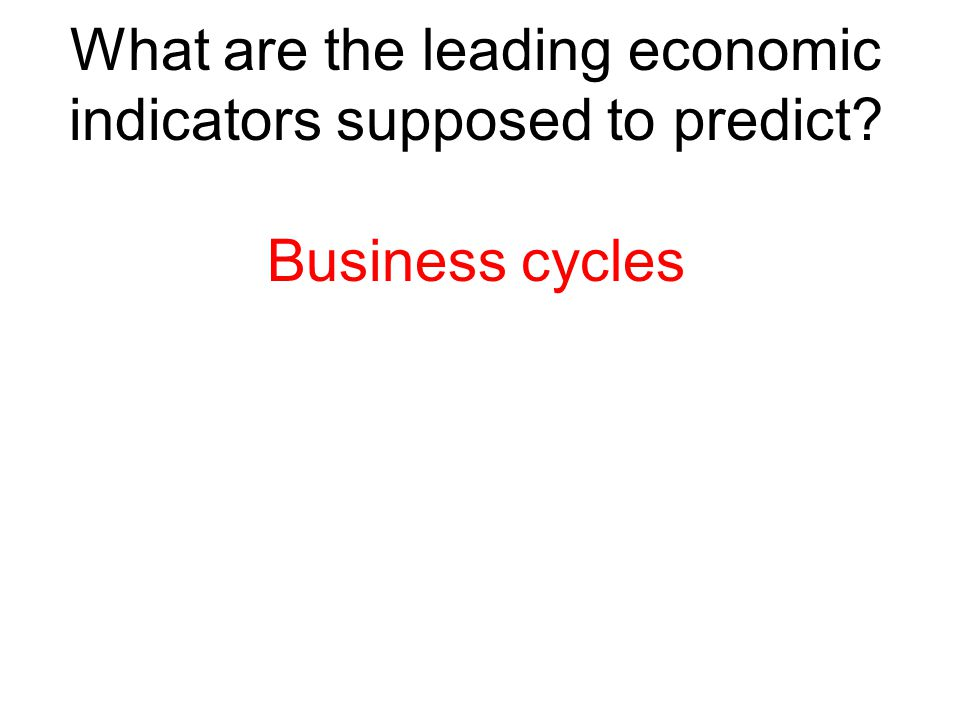 What are the leading economic indicators supposed to predict