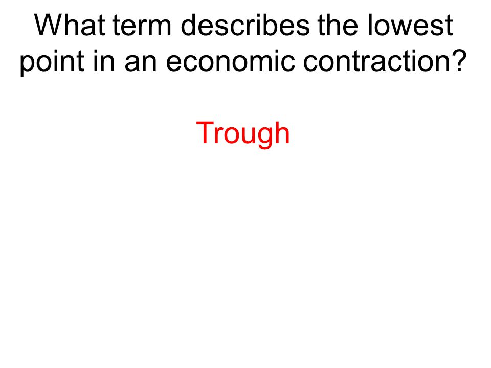 What term describes the lowest point in an economic contraction